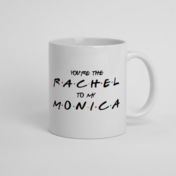 Skodelica You're the Rachel to my Monica